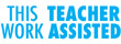 """35170 - 35170 'THIS WORK TEACHER ASSISTED' 1/2"""" x 1-5/8"""""""